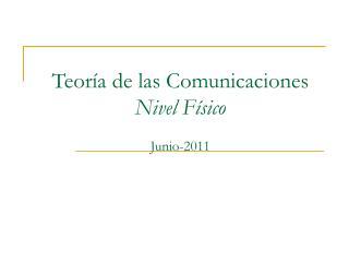Teoría de las Comunicaciones Nivel Físico Junio-2011