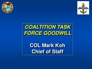 COALTITION TASK FORCE GOODWILL COL Mark Koh Chief of Staff
