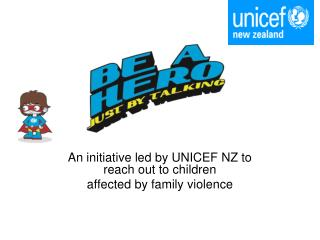 An initiative led by UNICEF NZ to reach out to children  affected by family violence