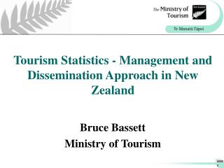 Tourism Statistics - Management and Dissemination Approach in New Zealand