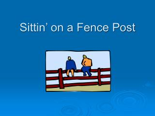 Sittin' on a Fence Post