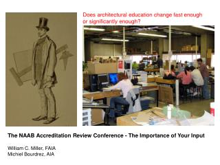 The NAAB Accreditation Review Conference - The Importance of Your Input William C. Miller, FAIA