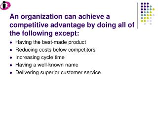 An organization can achieve a competitive advantage by doing all of the following except: