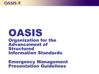 OASIS Organization for the Advancement of  Structured  Information Standards