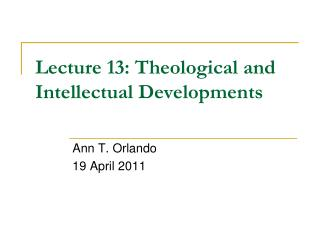 Lecture 13: Theological and Intellectual Developments