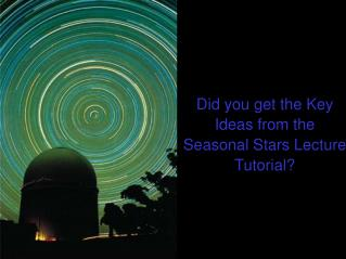 Did you get the Key Ideas from the Seasonal Stars Lecture Tutorial?
