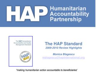 The HAP Standard  2009-2010 Review Highlights Monica Blagescu mblagescu@hapinternational