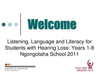 Listening, Language and Literacy for Students with Hearing Loss: Years 1-8 Ngongotaha School 2011