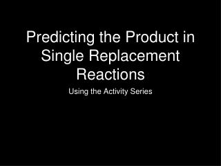 Predicting the Product in Single Replacement Reactions