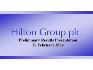 Preliminary Results Presentation 26 February 2004