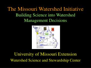 The Missouri Watershed Initiative Building Science into Watershed Management Decisions