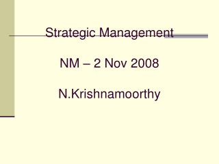 Strategic Management NM – 2 Nov 2008 N.Krishnamoorthy