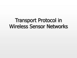 Transport Protocol in Wireless Sensor Networks