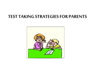 TEST TAKING STRATEGIES FOR PARENTS