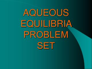AQUEOUS EQUILIBRIA  PROBLEM  SET