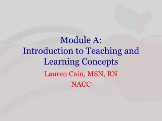 Module A: Introduction  to Teaching and  Learning  Concepts