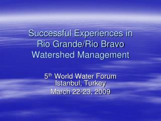Successful Experiences in  Rio Grande/Rio Bravo Watershed Management
