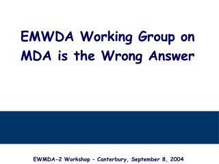 EMWDA Working Group on MDA is the Wrong Answer