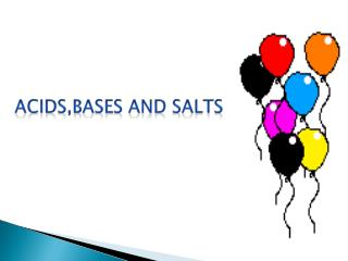 ACIDS,BASES AND SALTS