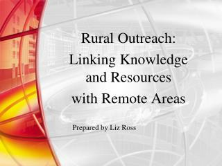 Rural Outreach: Linking Knowledge and Resources with Remote Areas