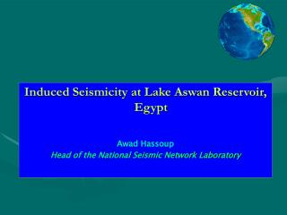 Induced Seismicity at Lake Aswan Reservoir, Egypt Awad Hassoup