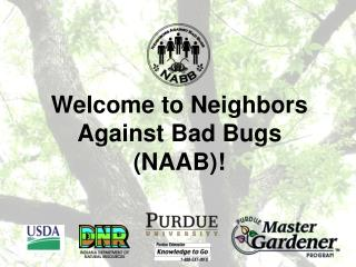 Welcome to Neighbors Against Bad Bugs (NAAB)!
