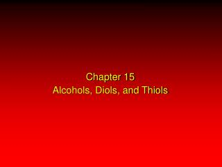 Chapter 15 Alcohols, Diols, and Thiols