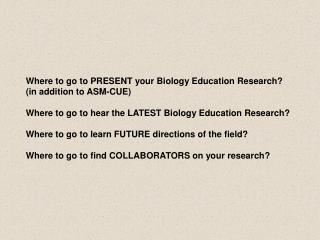 Where to go to PRESENT your Biology Education Research? (in addition to ASM-CUE)