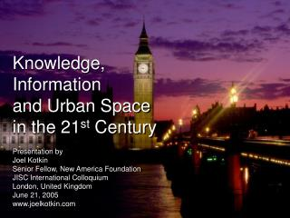 Knowledge, Information  and Urban Space  in the 21 st  Century