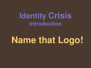 Identity  Crisis introduction