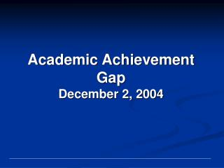 Academic Achievement Gap December 2, 2004