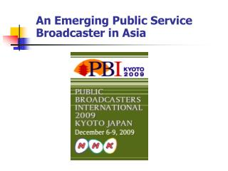 An Emerging Public Service Broadcaster in Asia