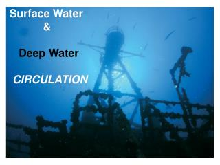 Surface Water			            &    Deep Water  CIRCULATION