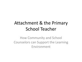 Attachment & the Primary School Teacher