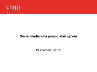 Social media – na pomoc start up'om   19 kwietnia 2013r.