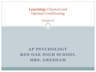 Learning: Classical and  Operant Conditioning  Chapter 6