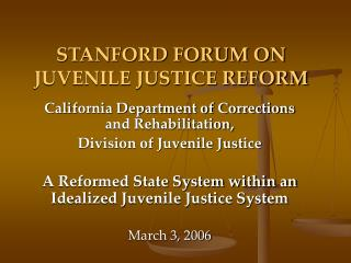 STANFORD FORUM ON JUVENILE JUSTICE REFORM