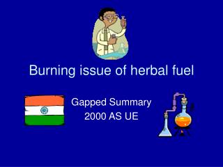 Burning issue of herbal fuel