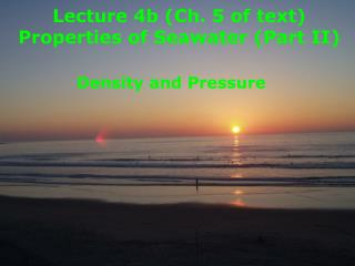 Lecture 4b (Ch. 5 of text)  Properties of Seawater (Part II)