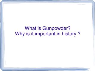 What is Gunpowder? Why is it important in history ?