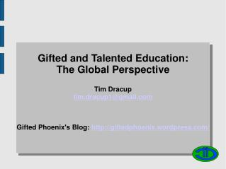 Gifted and Talented Education:  The Global Perspective Tim Dracup tim.dracup1@gmail