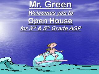 Mr. Green Welcomes you to Open House for 3 rd  & 5 th  Grade AGP
