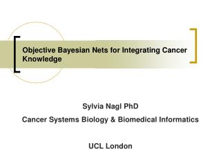 Objective Bayesian Nets for Integrating Cancer Knowledge