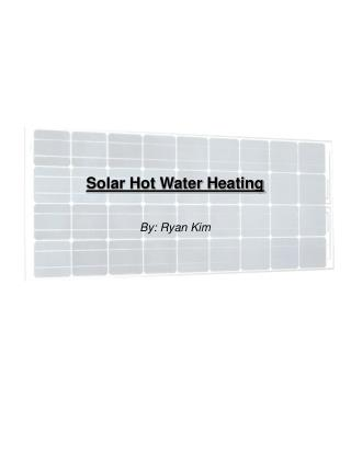 Solar Hot Water Heating By: Ryan Kim