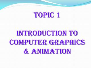 Topic 1  Introduction to Computer Graphics & animation