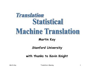 Martin Kay Stanford University with thanks to Kevin Knight