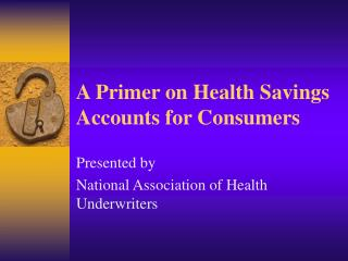 A Primer on Health Savings Accounts for Consumers