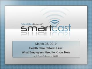 March 25, 2010 Health Care Reform Law:  What Employers Need to Know Now