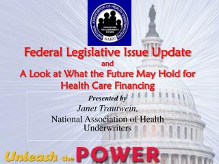 Federal Legislative Issue Update and  A Look at What the Future May Hold for Health Care Financing