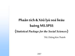 Phaân tích & Xöû lyù soá lieäu  baèng MS.SPSS  ( Statistical Package for the Social Sciences )